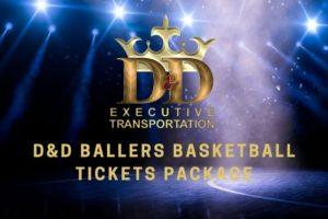 D&D Ballers Basketball Tickets Package - D&D Executive Transportation